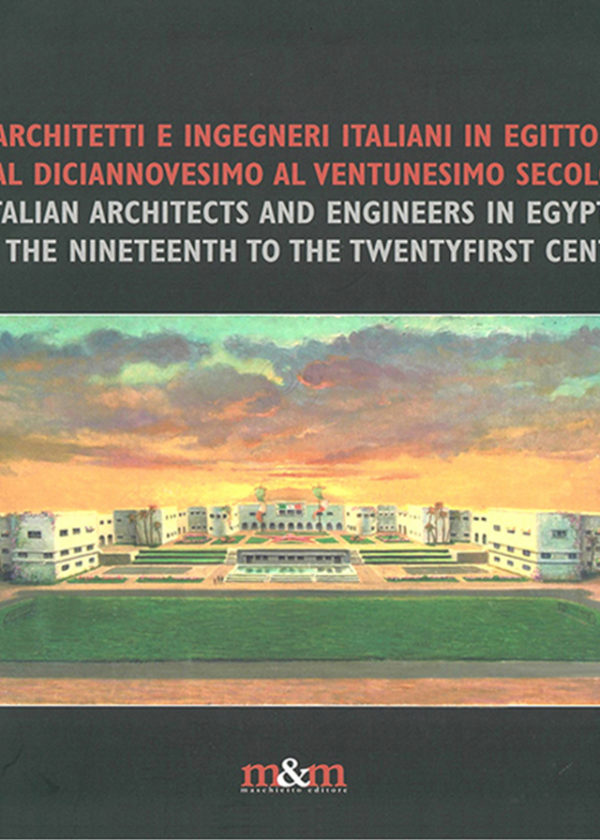Architetti e ingegneri italiani in Egitto dal diciannovesimo al ventunesimo secolo. Italian architects and engineers in Egypt from the nineteenth to the twentyfirst century_maschietto
