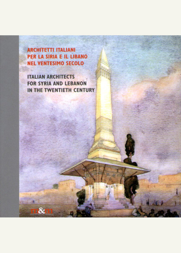 Architetti italiani per la Siria e il Libano nel ventesimo secolo Italian architects for Syria and Lebanon in the twentieth century_maschietto