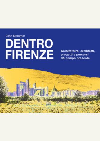 Dentro Firenze. Architetture, architetti, progetti e percorsi del tempo presente_maschietto