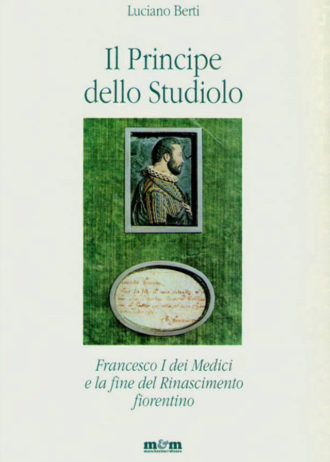 Il Principe dello Studiolo. Francesco I dei Medici e la fine del Rinascimento fiorentino_maschietto