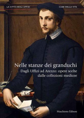 Nelle stanze dei granduchi. Dagli Uffizi ad Arezzo- opere scelte dalle collezioni medicee_maschietto