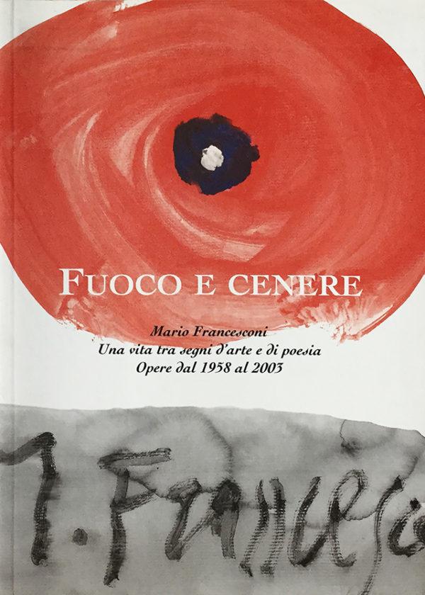 Fuoco e cenere. Mario Francesconi. Una vita tra segni d'arte e di poesia. Opere dal 1958 al 2003_maschietto